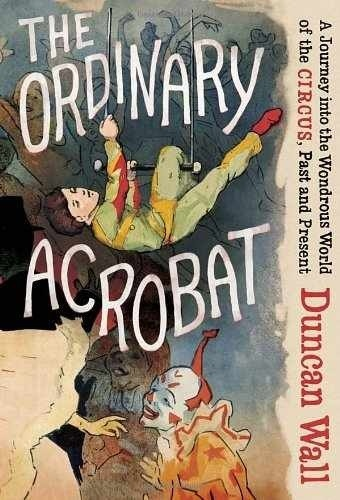 'The Ordinary Acrobat', by Duncan Wall