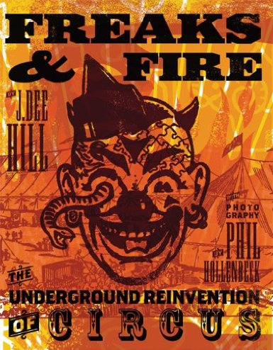 'Freaks & Fire: the underground reinvention of circus', by J. Dee Hill