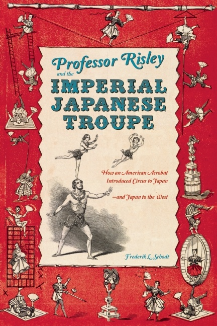'Professor Risley and the Imperial Japanese Troupe', by Frederik L. Schodt
