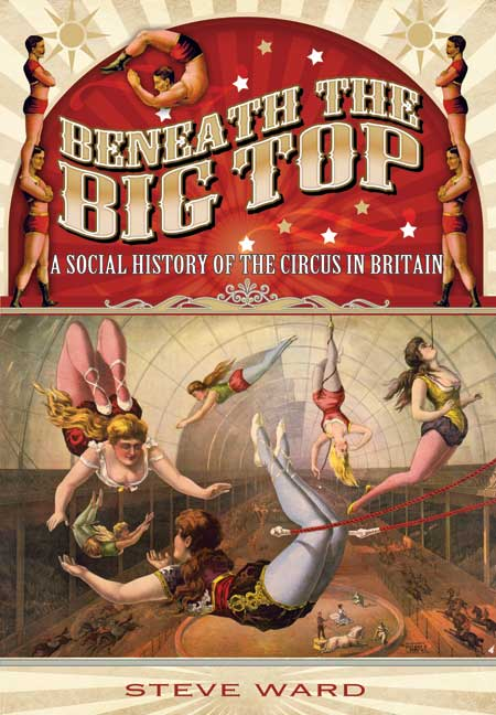 'Beneath The Big Top: A social history of the circus in Britain', by Steve Ward